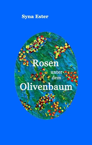 Rosen unter dem Olivenbaum von Ester,  Syna
