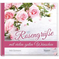 Rosengrüße mit vielen guten Wünschen von Zachmann,  Doro