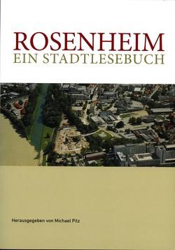 """Rosenheim """"Ein Stadtlesebuch"""" von Pilz,  Michael"""