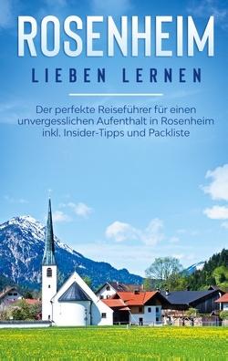 Rosenheim lieben lernen: Der perfekte Reiseführer für einen unvergesslichen Aufenthalt in Rosenheim inkl. Insider-Tipps und Packliste von Fischer,  Yvonne