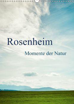 Rosenheim … Momente der Natur (Wandkalender 2018 DIN A3 hoch) von Wasinger,  Renate