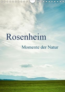 Rosenheim … Momente der Natur (Wandkalender 2018 DIN A4 hoch) von Wasinger,  Renate