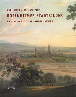 Rosenheimer Stadtbilder von Mair,  Karl, Pilz,  Michael