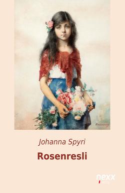 Rosenresli und andere Geschichten von Spyri,  Johanna
