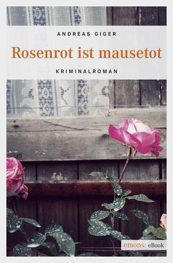 Rosenrot ist mausetot von Giger,  Andreas