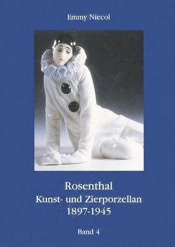 Rosenthal, Kunst- und Zierporzellan 1897-1945. Gesamtausgabe / Rosenthal – Kunst und Zierporzellan 1897-1945. Band 4 von Bernsmann,  G, Bürkner,  I, Bürkner,  M, Fink,  P Th, Fischer,  A., Furiath,  R, Niecol,  Emmy, Reissenweber,  E, Schmidt,  D., Schroeder,  A., Weiwes,  D