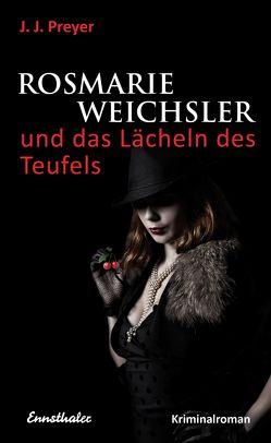 Rosmarie Weichsler und das Lächeln des Teufels von Preyer,  J J