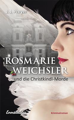 Rosmarie Weichsler und die Christkindl-Morde von Preyer,  J J