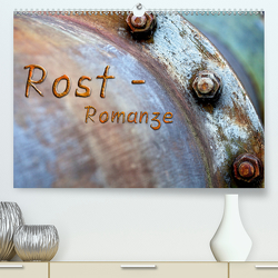 Rost – Romanze (Premium, hochwertiger DIN A2 Wandkalender 2020, Kunstdruck in Hochglanz) von Adams,  Heribert