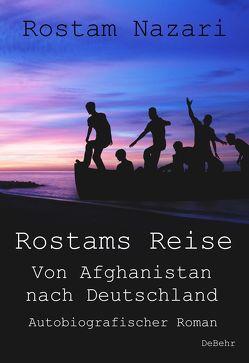 Rostams Reise – Von Afghanistan nach Deutschland – Autobiografischer Roman von Nazari,  Rostam