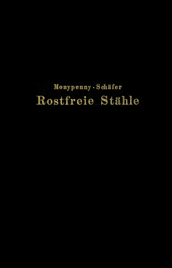 Rostfreie Stähle von Monypenny,  J. H. G., Schaefer,  Rudolf