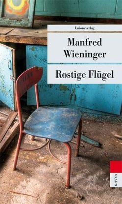 Rostige Flügel von Wieninger,  Manfred