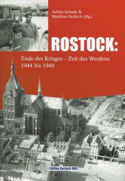 ROSTOCK: Ende des Krieges – Zeit des Werdens 1944 bis 1949 von Redieck,  Matthias, Schade,  Achim