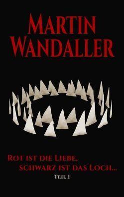 Rot ist die Liebe, schwarz ist das Loch … von Wandaller,  Martin