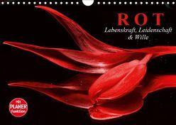 Rot. Lebenskraft, Leidenschaft und Wille (Wandkalender 2019 DIN A4 quer)