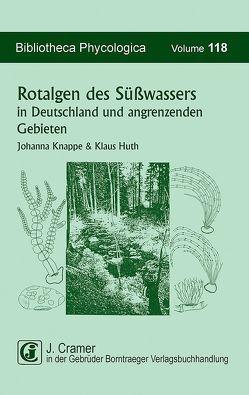 Rotalgen des Süßwassers in Deutschland und in angrenzenden Gebieten von Huth,  Klaus, Knappe,  Johanna