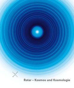Rotar – Kosmos und Kosmologie von Baumann,  Laura, Paust,  Bettina, Stiftung Museum Schloss Moyland - Sammlung van der Grinten - Joseph Beuys Archiv des Landes NRW