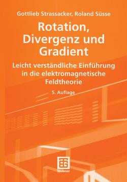Rotation, Divergenz und Gradient von Strassacker,  Gottlieb, Süsse,  Roland