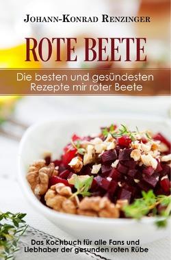 Rote Beete – Die besten und gesündesten Rezepte mir roter Beete von Renzinger,  Johann-Konrad