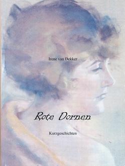 Rote Dornen von Dekker,  Irene van, Teppert,  Stefan
