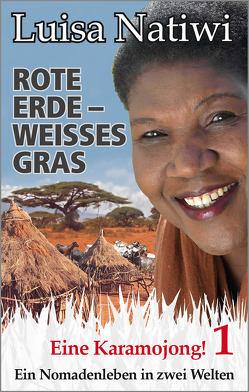 Rote Erde – weisses Gras – Eine Karamojong! 1 von Döscher,  Günther, Natiwi,  Luisa