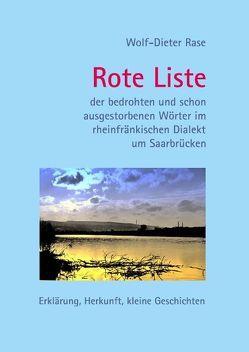 Rote Liste der bedrohten und schon ausgestorbenen Wörter im rheinfränkischen Dialekt um Saarbrücken von Rase,  Wolf-Dieter