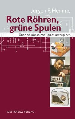 Rote Röhren, grüne Spulen von Hemme,  Jürgen F