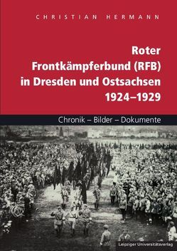 Roter Frontkämpferbund (RFB) in Dresden und Ostsachsen 1924–1929 von Hermann,  Christian