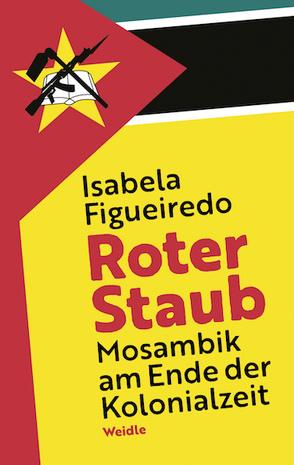 Roter Staub. Mosambik am Ende der Kolonialzeit von Figueiredo,  Isabela, Sahr,  Markus, Sumburane,  Sophie