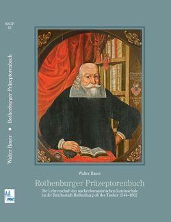 Rothenburger Präzeptorenbuch von Bauer,  Walter, Blaufuss,  Dietrich, Gößner,  Andreas, Verein für bayerische Kirchengeschichte