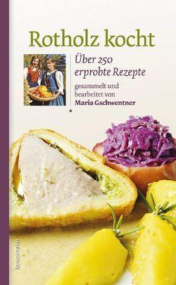 Rotholz kocht von Gschwentner,  Maria