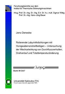 Rotierende Labyrinthdichtungen mit Honigwabenanstreifbelägen – Untersuchung der Wechselwirkung von Durchflussverhalten, Drallverlauf und Totaltemperaturänderung von Denecke,  Jens