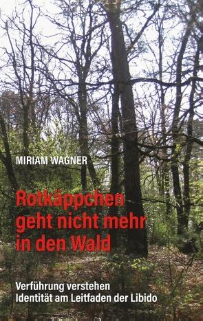 Rotkäppchen geht nicht mehr in den Wald von Wagner,  Miriam