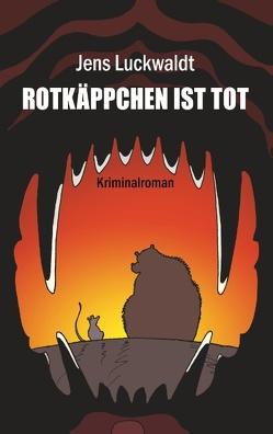 Rotkäppchen ist tot von Luckwaldt,  Jens