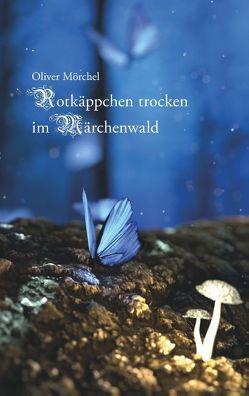 Rotkäppchen trocken im Märchenwald von Mörchel,  Oliver