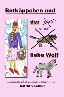 Rotkäppchen und der liebe Wolf von Venthur,  Astrid