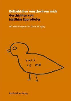 Rotkehlchen umschwirren mich von Egersdörfer,  Matthias, Köbernick,  Uta, Ligt,  Natalie de, Shrigley,  David