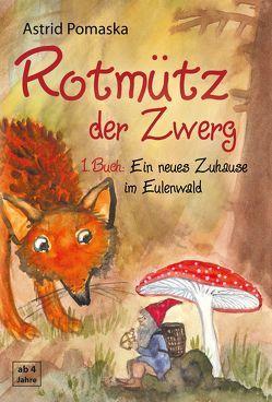 Rotmütz der Zwerg (Bd. 1): Ein neues Zuhause im Eulenwald von Pomaska,  Astrid