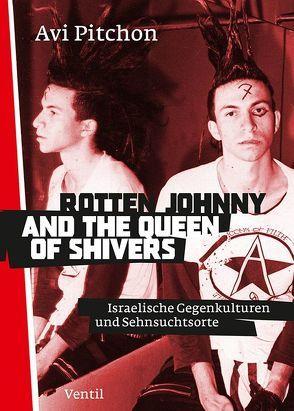 Rotten Johnny and the Queen of Shivers von Engelmann,  Jonas, Heinze,  Elisabeth, Moses,  Gabriel S., Pitchon,  Avi
