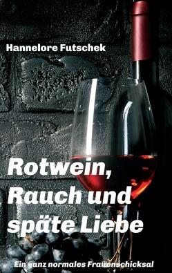 Rotwein, Rauch und späte Liebe von Futschek,  Hannelore