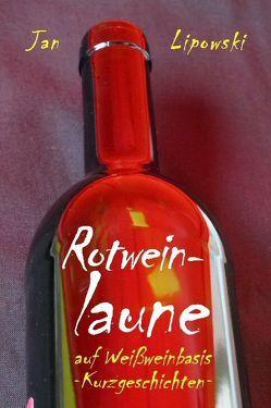 Rotweinlaune – auf Weißweinbasis von Lipowski,  Jan