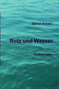 Rotz und Wasser von Nolden,  Bärbel