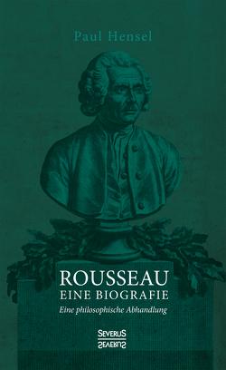 Rousseau. Eine Biografie von Hensel,  Paul