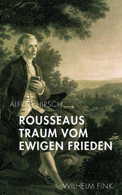 Rousseaus Traum vom Ewigen Frieden von Hirsch,  Alfred