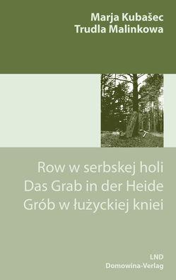 Row w serbskej holi – Das Grab in der Heide von Malinkowa,  Trudla, Marja Kubašec, Schmidt,  Eleonore, Widara,  Aleksander