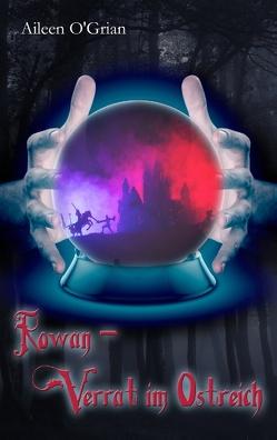 Rowan – Verrat im Ostreich von O'Grian,  Aileen