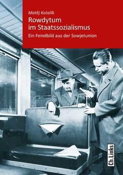 Rowdytum im Staatssozialismus von Kotalik,  Matej
