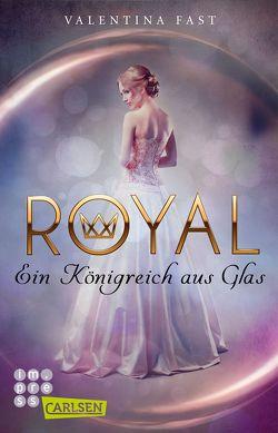 Royal: Ein Königreich aus Glas von Fast,  Valentina