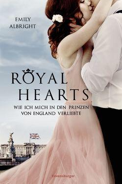 Royal Hearts. Wie ich mich in den Prinzen von England verliebte von Albright,  Emily, Hansen-Schmidt,  Anja, Ströle,  Wolfram