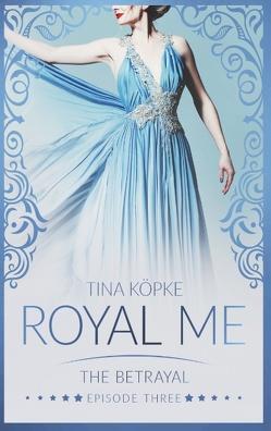 Royal Me – The Betrayal von Köpke,  Tina